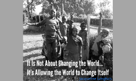 It Is Not About Changing the World, It's Allowing the World