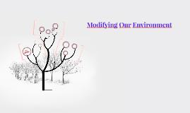 Modifying Our Environment