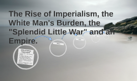 """The Rise of Imperialism, the White Man's Burden, the """"Splend"""