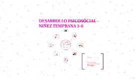 Copy of Desarrollo Psicosócial- niñez temprana 3-6 años