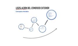 Copy of LEGISLACION DEL COMERCIO EXTERIOR