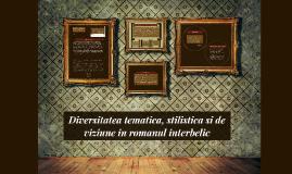 Copy of Diversitatea tematica, stilistica si de viziune in romanul i
