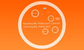 Copy of Keeping the Holocaust Secret and Denial of the Holocaust