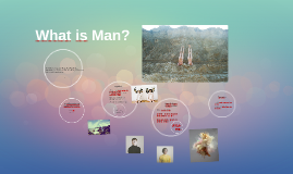Copy of What is Man?