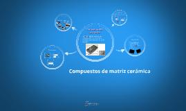 Copy of Compuestos de matriz cerámica