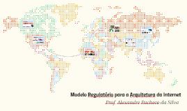 Modelo Regulatório para a Arquitetura da Internet