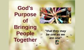 God's Purpose: Bringing People Together
