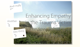 Enhancing Empathy in Trauma Victim Interview: What Was Learned from Journalism Students.