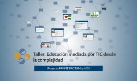 Taller:Educación mediada por TIC desde la complejidad