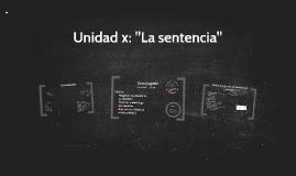 """Unidad x: """"La sentencia"""""""