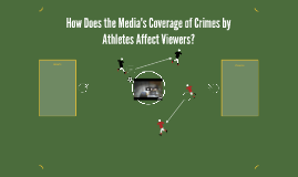 How Does the Media's Coverage of Athletes and their Crimes A