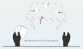 THE MEANS FOR CULTURAL DEBATE