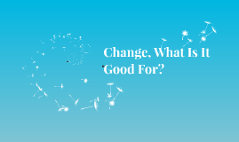 Change, What Is It Good For?