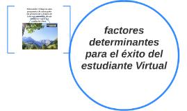 factores determinantes para el éxito del estudiante Virtual