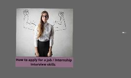 Copy of Interview skills + apply for a job / internship