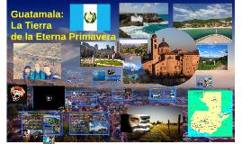 Guatamala: La tierra de la eterna primavera