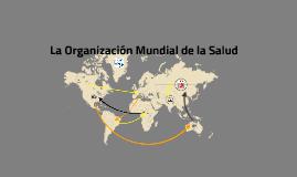 Copy of La Organización Mundial de la Salud