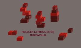 ROLES EN LA PRODUCCIÓN AUDIOVISUAL