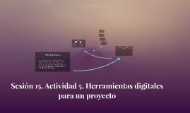 Sesión 15. Actividad 5. Herramientas digitales para un proye