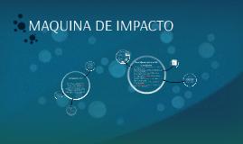 MAQUINA DE IMPACTO