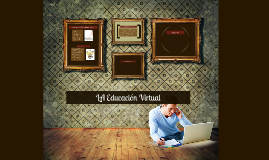 Copy of la Educacion Virtual