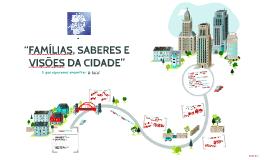 """""""FAMÍLIAS, SABERES E VISÕES DA CIDADE"""""""