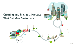 Creating and Pricing a Product That Satisfies Customers