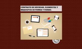 CONTRATO DE SOCIEDAD, ELEMENTOS Y REQUISITOS DE FORMA Y FOND