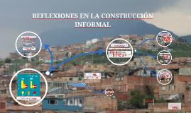 REFLEXIONES EN LA CONSTRUCCION INFORMAL
