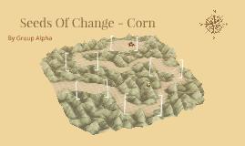 Seeds Of Change - Corn