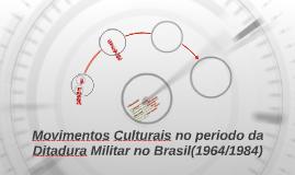 Movimentos Culturais no periodo da Ditadura Militar no Brasi