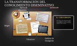 LA TRASFORMACION DEL CONOCIMIENTO DISEMINATIVO