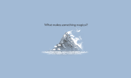 What makes something magical?