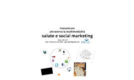 Copy of Comunicare attraverso la multimedialità:salute e social marketing