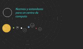 Copy of Normas y estandares para un centro de computo