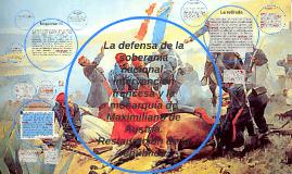 Copy of La defensa de la soberanía nacional: intervención francesa y