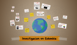 Copy of Copy of Investigacion en Colombia