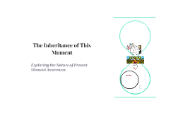 The Inheritance of This Moment
