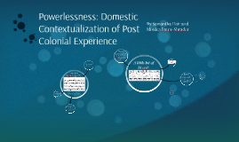 Powerlessness: Domestic Contextualization of Post Colonial E