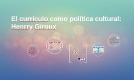 El curriculo como política cultural: Henrry Giroux
