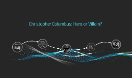 christopher columbus hero or villan Here's an interesting questions that everyone wants to know but is afraid to ask in our culture he is an target, a blame of all terrible that has happened to america it goes as far as people even protesting columbus day, caling him a rapist, murderer, etc yet people fail get the.