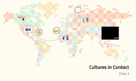 Unit 4: Cultures in Contact