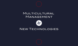 Multi Cultural Management & New technologies