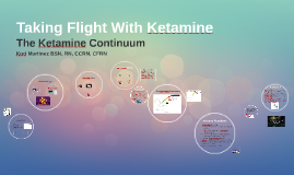 Taking Flight With Ketamine