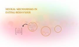 NEURAL MECHANISMS IN EATING BEHAVIOUR