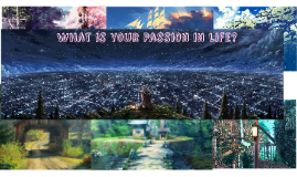 What is your Passion in life?