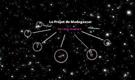 Le Projet de Madagascar