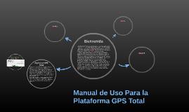 Manual de Uso Para la Plataforma GPS Total