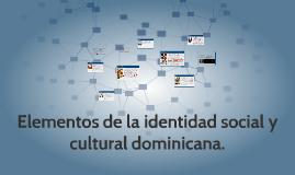 Copy of Elementos de la identidad social y cultural dominicana