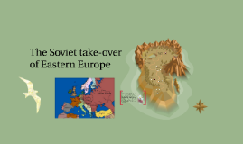 The Soviet take-over of Eastern Europe